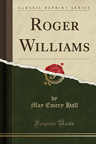 Roger Williams (Classic Reprint): Hall, May Emery