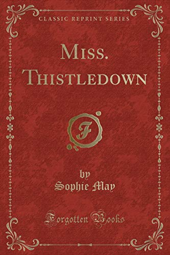 Miss. Thistledown (Classic Reprint) (Paperback): Sophie May