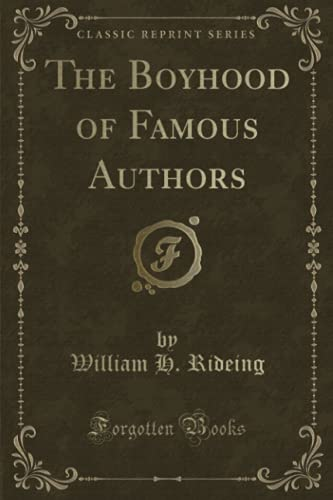 The Boyhood of Famous Authors (Classic Reprint): William H. Rideing