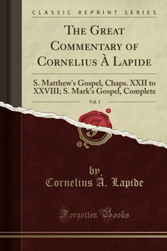 9781331688778: The Great Commentary of Cornelius À Lapide, Vol. 3: S. Matthew's Gospel, Chaps. XXII to XXVIII; S. Mark's Gospel, Complete (Classic Reprint)