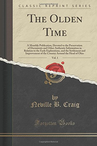 9781331690818: The Olden Time, Vol. 1: A Monthly Publication, Devoted to the Preservation of Documents and Other Authentic Information in Relation to the Early ... Around the Head of Ohio (Classic Reprint)