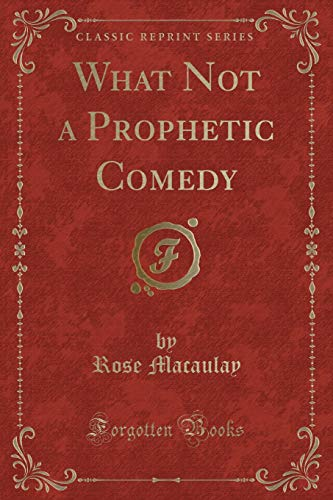 9781331693147: What Not a Prophetic Comedy (Classic Reprint)
