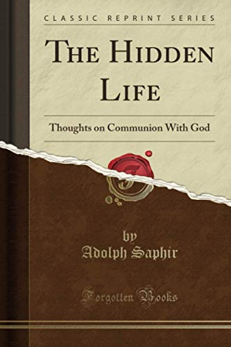The Hidden Life: Thoughts on Communion With: Saphir, Adolph