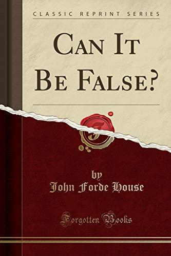 Can It Be False? (Classic Reprint) (Paperback): John Forde House