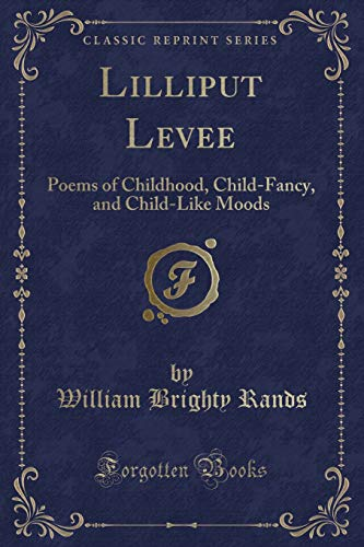 Lilliput Levee: Poems of Childhood, Child-Fancy, and: William Brighty Rands
