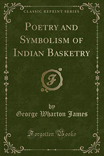 9781331701217: Poetry and Symbolism of Indian Basketry (Classic Reprint)