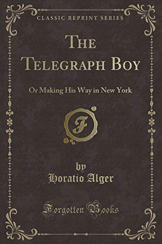 9781331703631: The Telegraph Boy: Or Making His Way in New York (Classic Reprint)