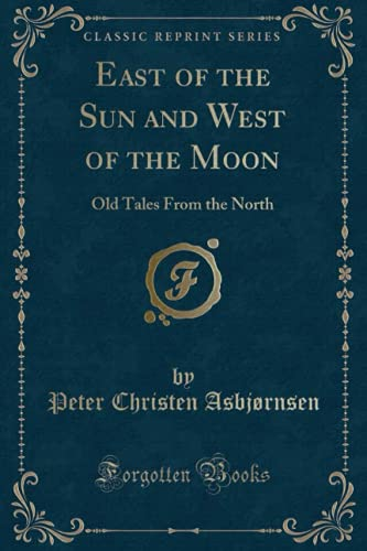 East of the Sun and West of the Moon: Old Tales From the North (Classic Reprint): Kay Nielsen