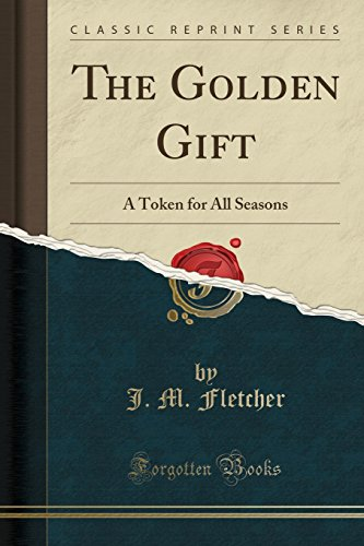 9781331712565: The Golden Gift: A Token for All Seasons (Classic Reprint)