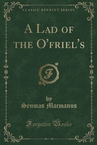 9781331720508: A Lad of the O'friel's (Classic Reprint)