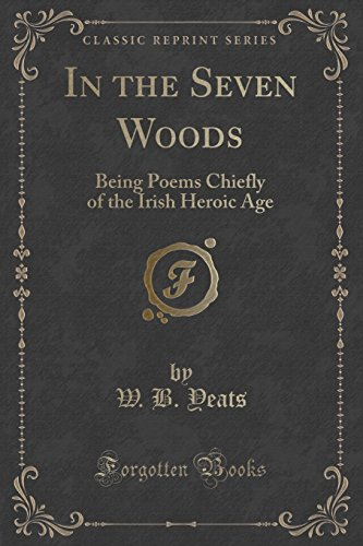 9781331725190: In the Seven Woods: Being Poems Chiefly of the Irish Heroic Age (Classic Reprint)