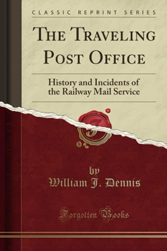 9781331729396: The Traveling Post Office: History and Incidents of the Railway Mail Service (Classic Reprint)