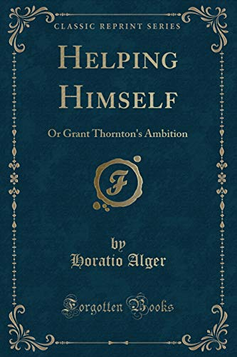 9781331730538: Helping Himself: Or Grant Thornton's Ambition (Classic Reprint)