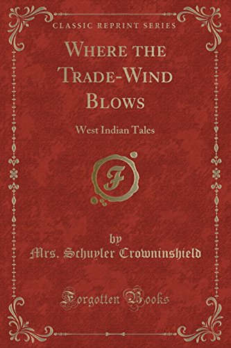 Where the TradeWind Blows West Indian Tales: Crowninshield, Mrs. Schuyler