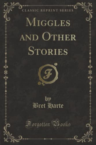 Miggles and Other Stories (Classic Reprint) (Paperback): Bret Harte