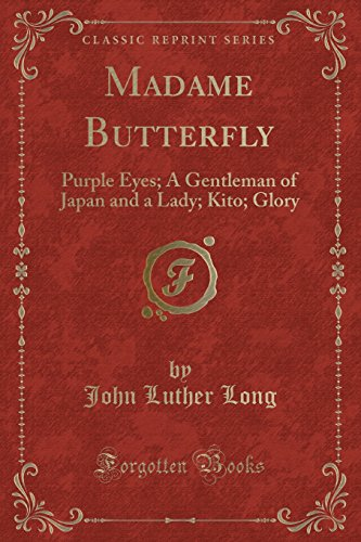 9781331736615: Madame Butterfly: Purple Eyes; A Gentleman of Japan and a Lady; Kito; Glory (Classic Reprint)