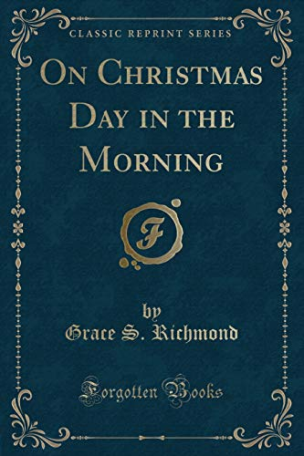 9781331742623 on christmas day in the morning classic reprint - On Christmas Day In The Morning