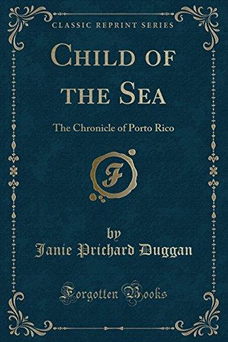 9781331749615: Child of the Sea: The Chronicle of Porto Rico (Classic Reprint)