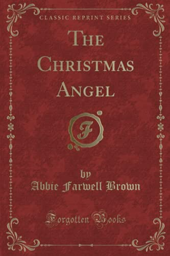 The Christmas Angel (Classic Reprint): Brown, Abbie Farwell