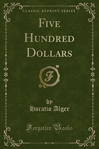 9781331752554: Five Hundred Dollars (Classic Reprint)