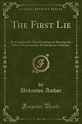 9781331752615: The First Lie: Or Falsehood Its Own Punishment; Shewing the Misery Occasioned by Disobedience to Parents (Classic Reprint)