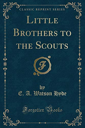 Little Brothers to the Scouts (Classic Reprint): E A Watson