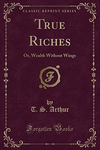9781331754893: True Riches: Or, Wealth Without Wings (Classic Reprint)