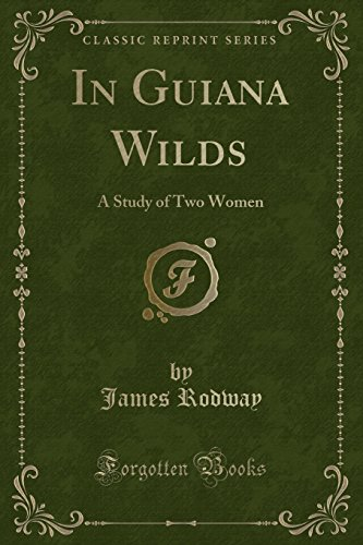 In Guiana Wilds: A Study of Two: Rodway, James