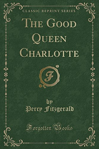 9781331765011: The Good Queen Charlotte (Classic Reprint)