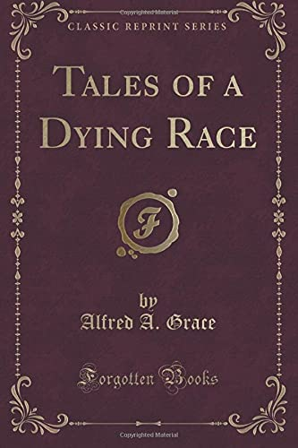 9781331768487: Tales of a Dying Race (Classic Reprint)