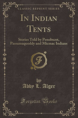9781331768593: In Indian Tents: Stories Told by Penobscot, Passamaquoddy and Micmac Indians (Classic Reprint)