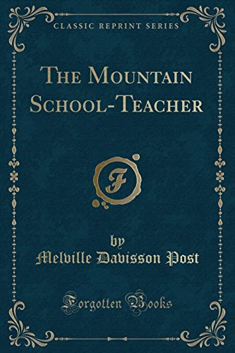 The Mountain School-Teacher (Classic Reprint): Melville Davisson Post