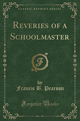 9781331768685: Reveries of a Schoolmaster (Classic Reprint)