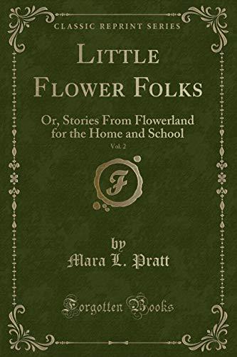 Little Flower Folks, Vol. 2: Or, Stories: Pratt, Mara L.