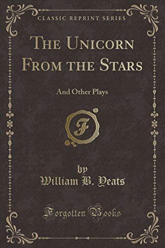 9781331771036: The Unicorn From the Stars: And Other Plays (Classic Reprint)