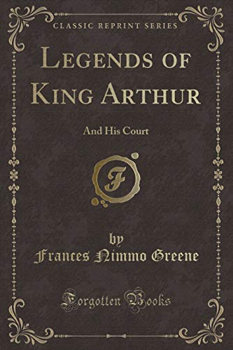 9781331774778: Legends of King Arthur: And His Court (Classic Reprint)