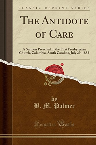 9781331776932: The Antidote of Care: A Sermon Preached in the First Presbyterian Church, Columbia, South Carolina, July 29, 1855 (Classic Reprint)