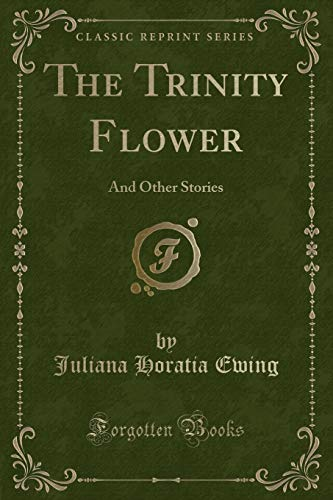 9781331778875: The Trinity Flower: And Other Stories (Classic Reprint)