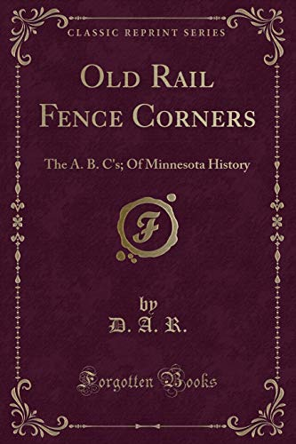 9781331785217: Old Rail Fence Corners: The A. B. C's; Of Minnesota History (Classic Reprint)