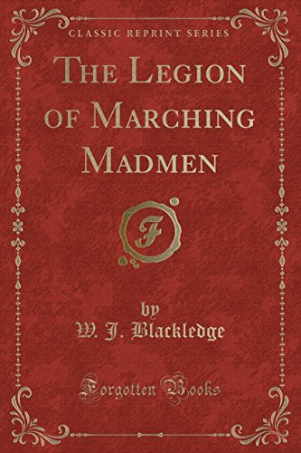 9781331786665: The Legion of Marching Madmen (Classic Reprint)
