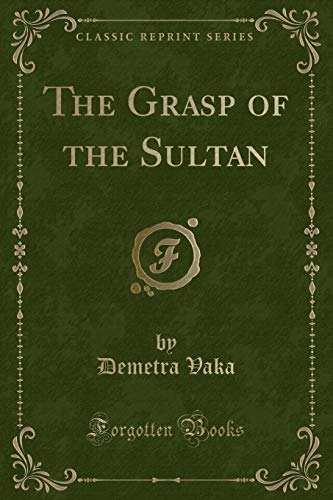 9781331789888: The Grasp of the Sultan (Classic Reprint)