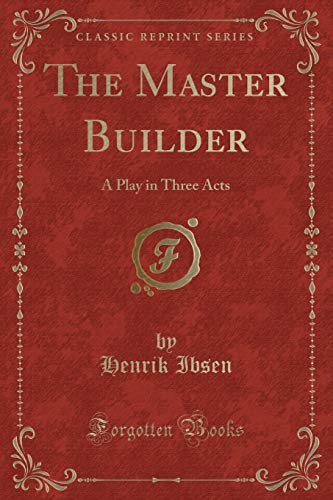 9781331792895: The Master Builder: A Play in Three Acts (Classic Reprint)