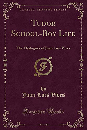 9781331796695: Tudor School-Boy Life: The Dialogues of Juan Luis Vives (Classic Reprint)