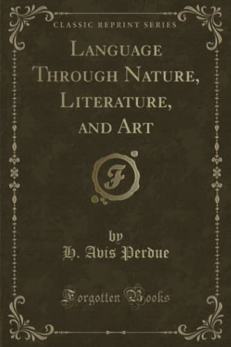 9781331797838: Language Through Nature, Literature, and Art (Classic Reprint)