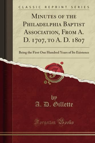 9781331808381: Minutes of the Philadelphia Baptist Association, From A. D. 1707, to A. D. 1807: Being the First One Hundred Years of Its Existence (Classic Reprint)