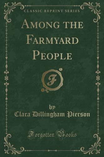 9781331810421: Among the Farmyard People (Classic Reprint)