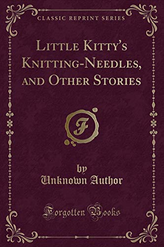 9781331814597: Little Kitty's Knitting-Needles, and Other Stories (Classic Reprint)