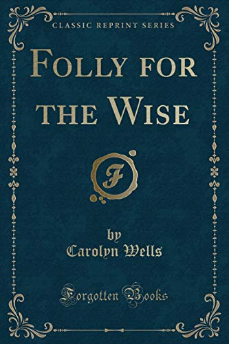 9781331815082: Folly for the Wise (Classic Reprint)