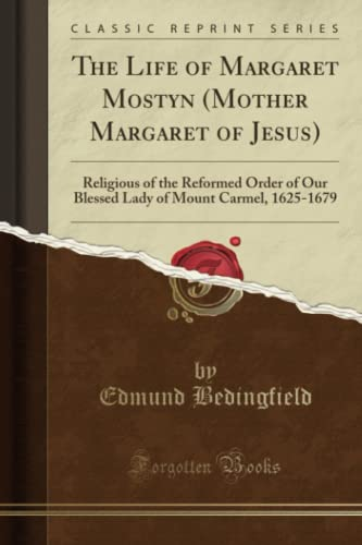 9781331819356: The Life of Margaret Mostyn (Mother Margaret of Jesus): Religious of the Reformed Order of Our Blessed Lady of Mount Carmel, 1625-1679 (Classic Reprint)