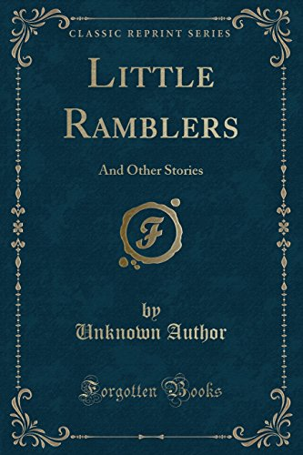 Little Ramblers: And Other Stories (Classic Reprint): Unknown Author